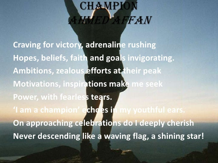 ChampionAhmed Affan<br />Craving for victory, adrenaline rushing<br />Hopes, beliefs, faith and goals invigorating.<br />A...