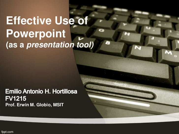Effective Use ofPowerpoint(as a presentation tool)Prof. Erwin M. Globio, MSIT