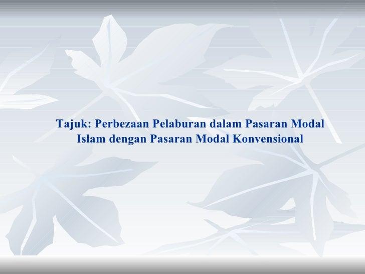 Tajuk: Perbezaan Pelaburan dalam Pasaran Modal Islam dengan Pasaran Modal Konvensional