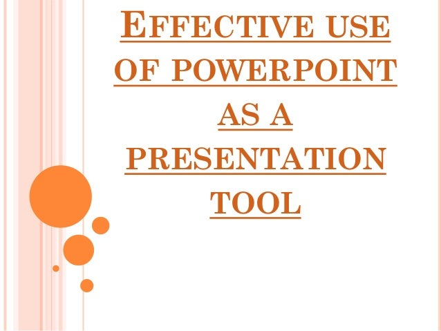 EFFECTIVE USEOF POWERPOINT    AS APRESENTATION    TOOL