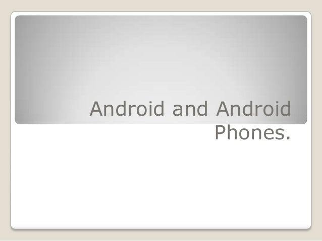 Android and Android            Phones.