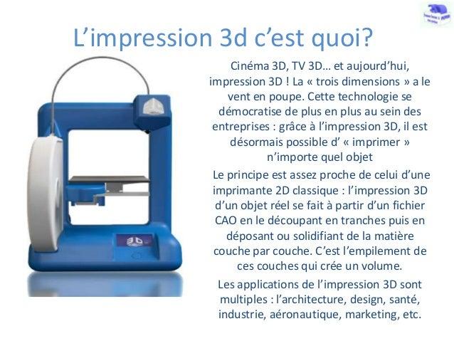 L'impression 3d c'est quoi? Cinéma 3D, TV 3D… et aujourd'hui, impression 3D ! La « trois dimensions » a le vent en poupe. ...