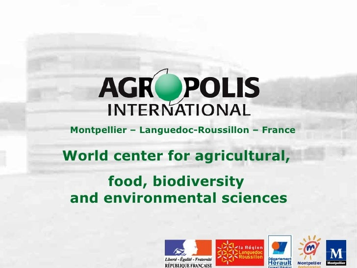 World center for agricultural,  food, biodiversity  and environmental sciences Montpellier – Languedoc-Roussillon – France