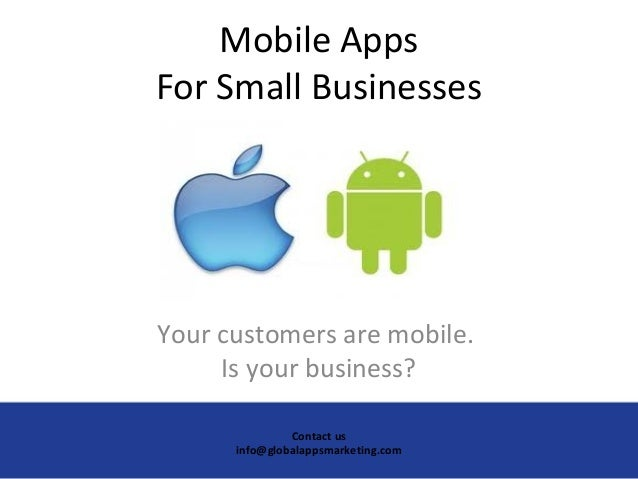 Mobile Apps For Small Businesses Your customers are mobile. Is your business? Contact us info@globalappsmarketing.com