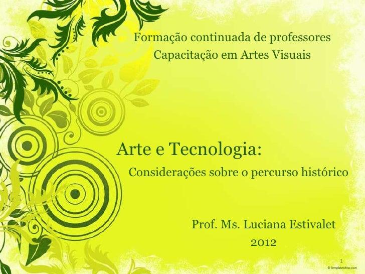 Formação continuada de professores     Capacitação em Artes VisuaisArte e Tecnologia: Considerações sobre o percurso histó...