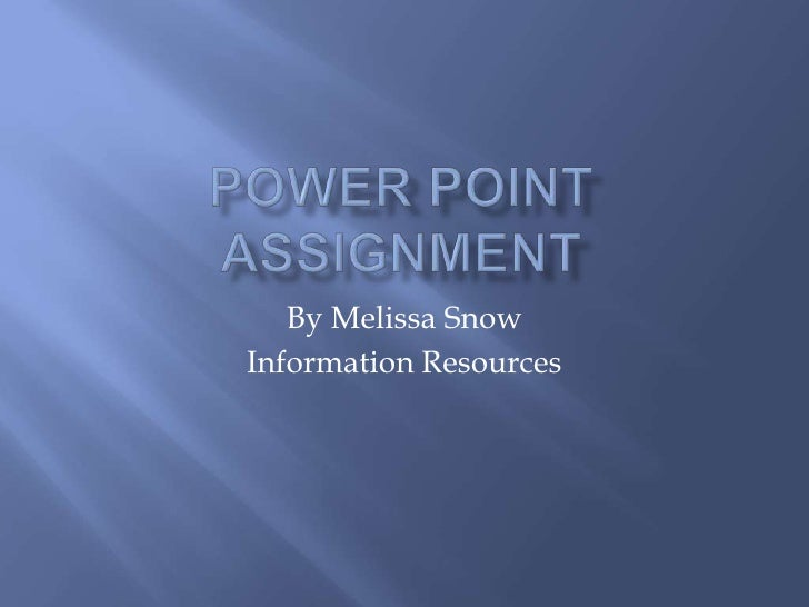 Power Point Assignment<br />By Melissa Snow<br />Information Resources <br />