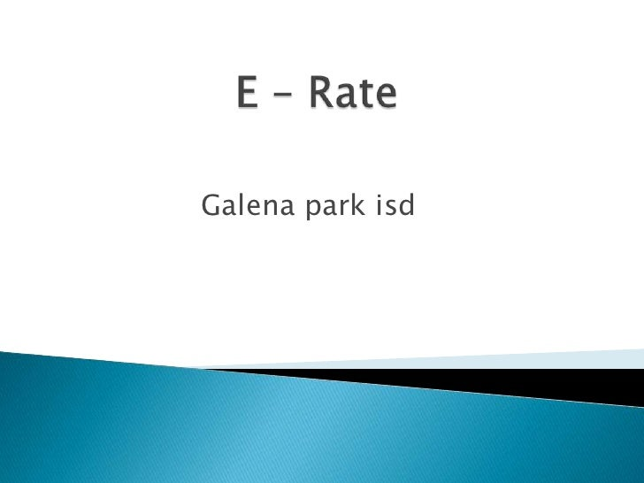 E – Rate <br />Galena park isd<br />