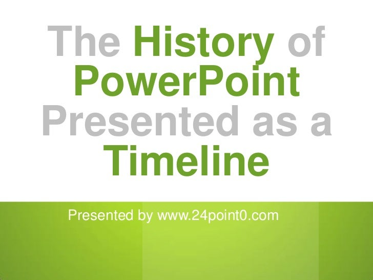 The History of PowerPointPresented as a   Timeline Presented by www.24point0.com