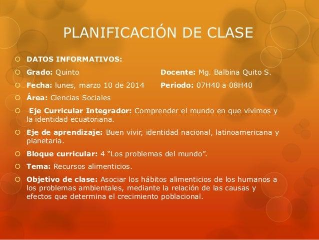 PLANIFICACIÓN DE CLASE  DATOS INFORMATIVOS:  Grado: Quinto Docente: Mg. Balbina Quito S.  Fecha: lunes, marzo 10 de 201...