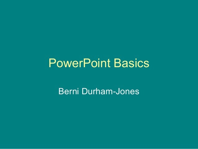 PowerPoint Basics Berni Durham-Jones