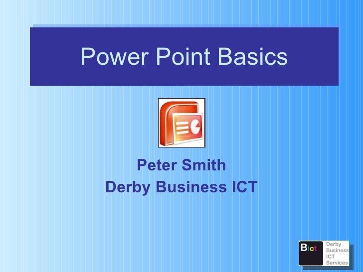 Power Point Basics Peter Smith Derby Business ICT