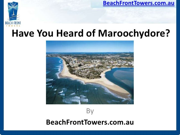 BeachFrontTowers.com.auHave You Heard of Maroochydore?                 By      BeachFrontTowers.com.au