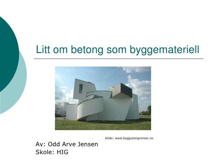 Litt om betong som byggemateriell<br />                                                                   Kilde: www.byggu...