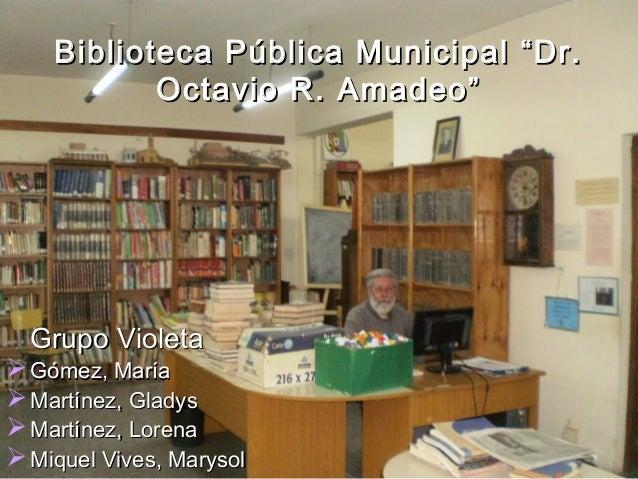 "Biblioteca Pública Municipal ""Dr.Biblioteca Pública Municipal ""Dr. Octavio R. Amadeo""Octavio R. Amadeo"" Grupo VioletaGrupo..."
