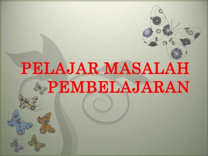 PELAJAR MASALAH PEMBELAJARAN<br />