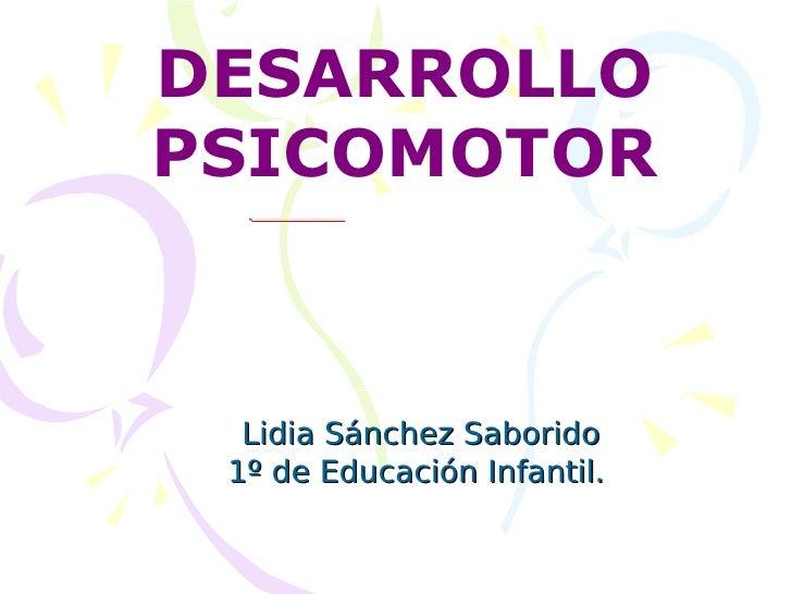 Lidia Sánchez Saborido 1º de Educación Infantil.  DESARROLLO PSICOMOTOR