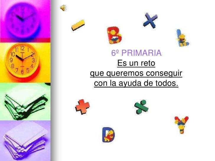 6º PRIMARIA       Es un retoque queremos conseguir con la ayuda de todos.