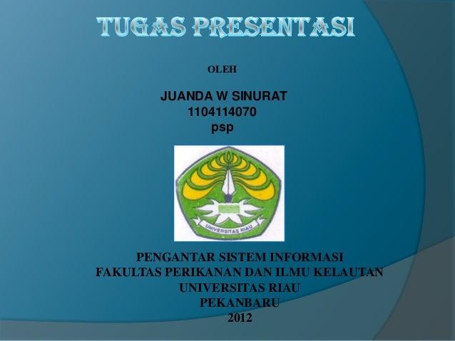 OLEH        JUANDA W SINURAT           1104114070              psp     PENGANTAR SISTEM INFORMASIFAKULTAS PERIKANAN DAN IL...