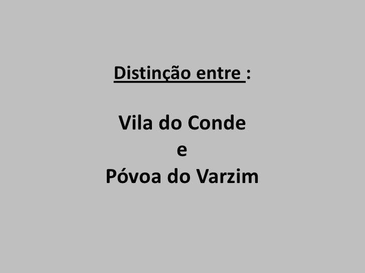 Distinção entre : Vila do Conde e Póvoa do Varzim<br />