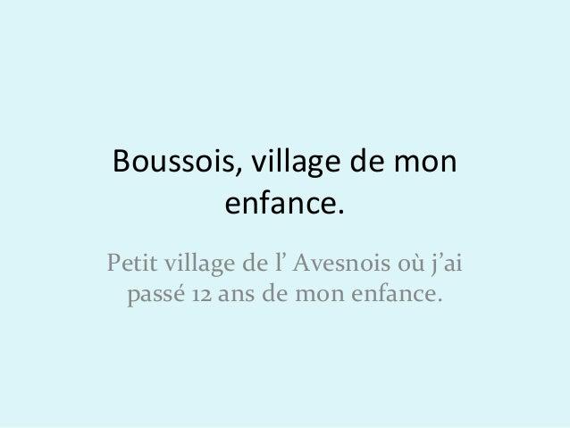 Boussois, village de mon enfance. Petit village de l' Avesnois où j'ai passé 12 ans de mon enfance.
