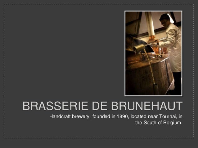 Handcraft brewery, founded in 1890, located near Tournai, in the South of Belgium. BRASSERIE DE BRUNEHAUT
