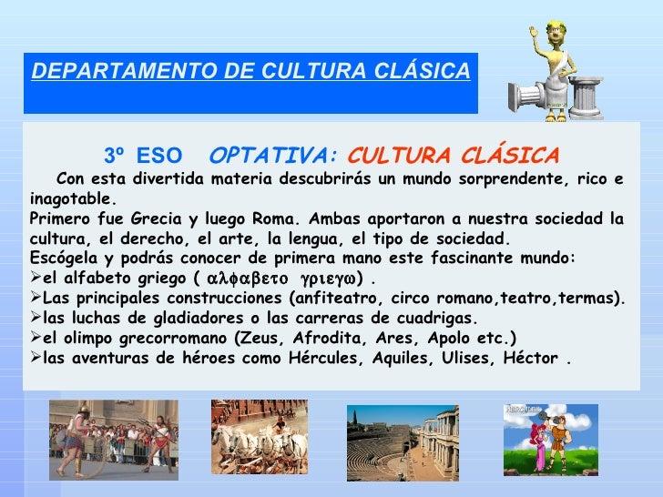 DEPARTAMENTO DE CULTURA CLÁSICA <ul><li>3º  ESO  OPTATIVA:  CULTURA CLÁSICA </li></ul><ul><li>Con esta divertida materia d...