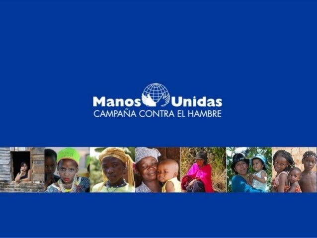 Manos Unidas es la¿Qué es Manos   Asociación de la Iglesia                de España para la   Unidas?      ayuda, promoció...