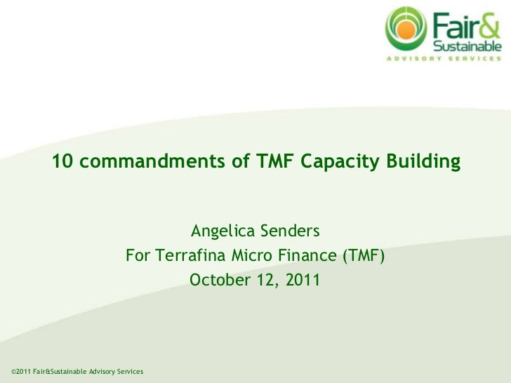 10 commandments of TMF Capacity Building  <br />Angelica Senders<br />For Terrafina Micro Finance (TMF) <br />October 12, ...