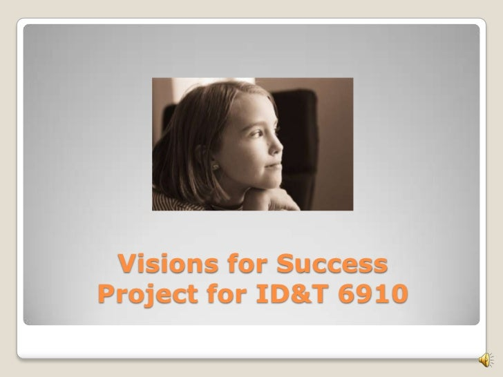 Visions for SuccessProject for ID&T 6910<br />