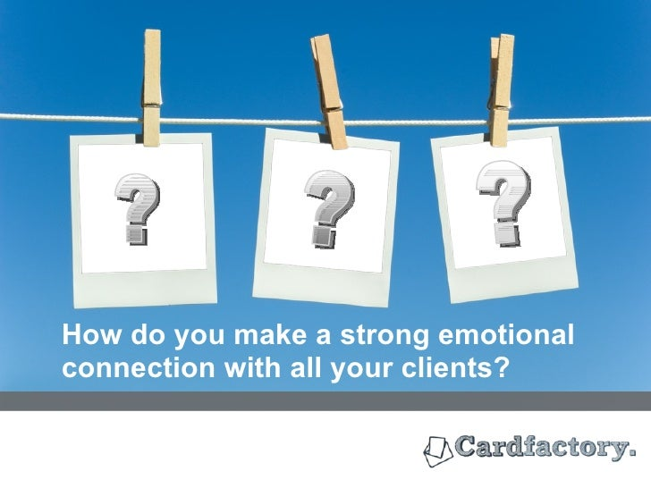 How do you make a strong emotional connection with all your clients? YOUR LOGO ? ? ?