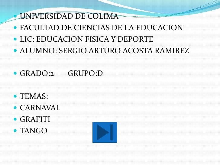 UNIVERSIDAD DE COLIMA<br />FACULTAD DE CIENCIAS DE LA EDUCACION<br />LIC: EDUCACION FISICA Y DEPORTE<br />ALUMNO: SERGIO A...
