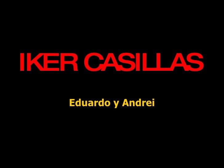 IKER CASILLAS Eduardo y Andrei