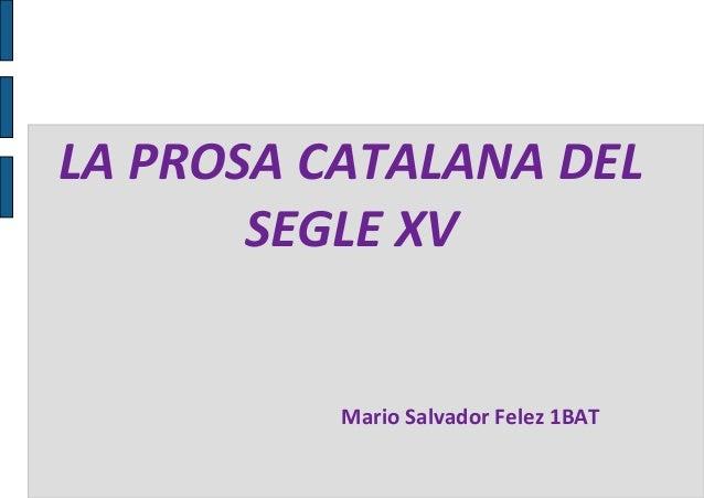 LA PROSA CATALANA DEL       SEGLE XV          Mario Salvador Felez 1BAT
