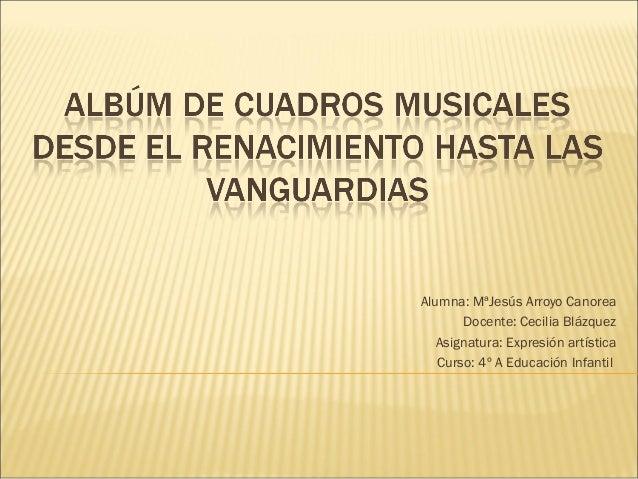 Alumna: MªJesús Arroyo Canorea       Docente: Cecilia Blázquez   Asignatura: Expresión artística   Curso: 4º A Educación I...
