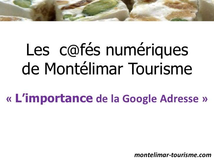 Les  c@fés numériques de Montélimar Tourisme<br />«L'importance de la Google Adresse»<br />montelimar-tourisme.com<br />