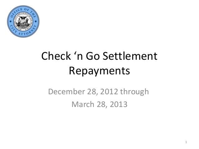 Check 'n Go Settlement     Repayments December 28, 2012 through      March 28, 2013                             1