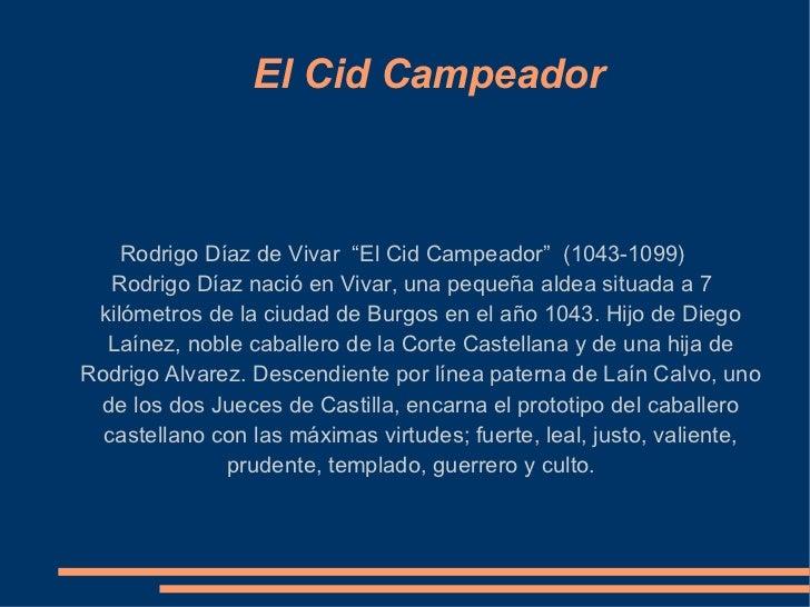 """El Cid Campeador Rodrigo Díaz de Vivar  """"El Cid Campeador""""  (1043-1099)  Rodrigo Díaz nació en Vivar, una pequeña aldea si..."""