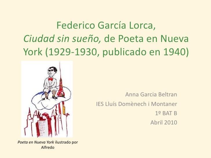 Federico García Lorca, Ciudad sin sueño, de Poeta en Nueva York (1929-1930, publicado en 1940)<br />Anna GarciaBeltran<br ...