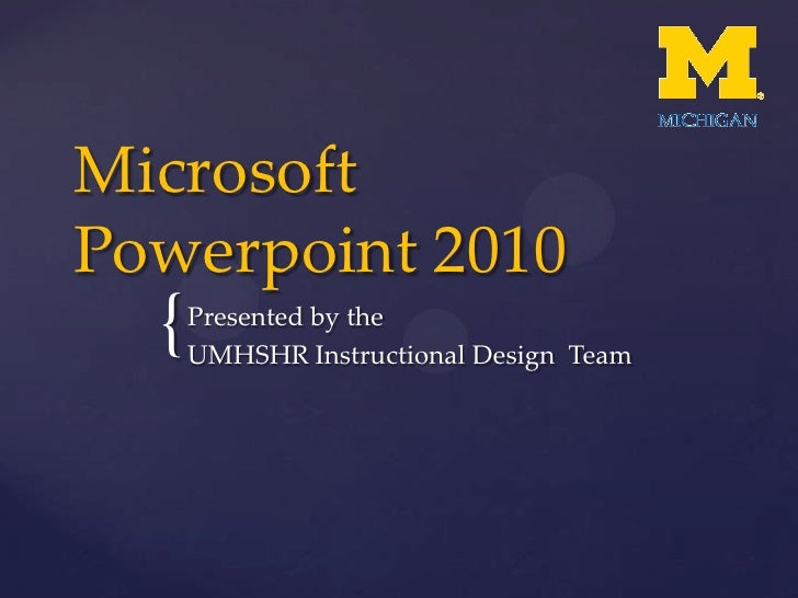 Microsoft Powerpoint 2010<br />Presented by the <br />UMHSHR Instructional Design  Team<br />