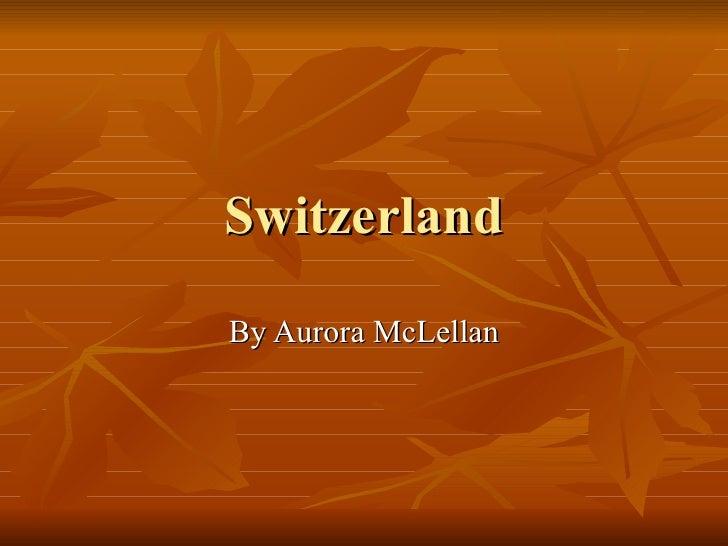 Switzerland By Aurora McLellan