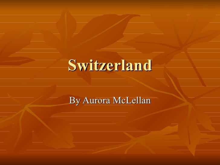Switzerland By Aurora McLellan