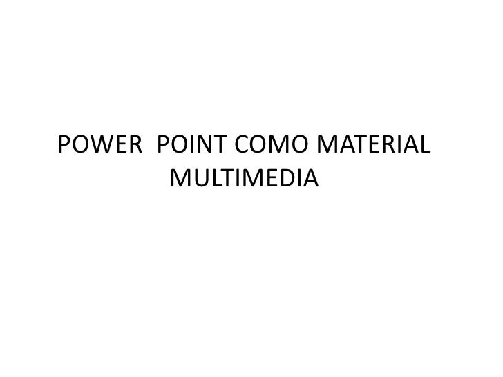 POWER POINT COMO MATERIAL        MULTIMEDIA
