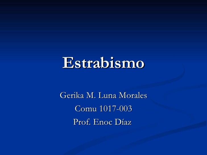 Estrabismo Gerika M. Luna Morales Comu 1017-003 Prof. Enoc Díaz
