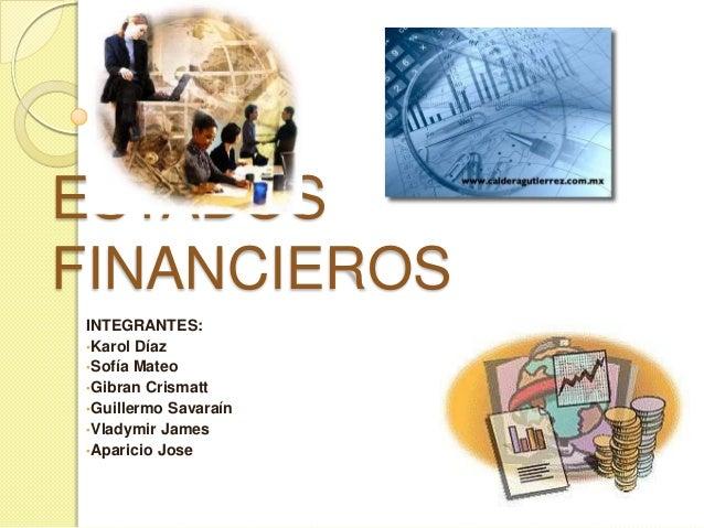 ESTADOS FINANCIEROS INTEGRANTES: •Karol Díaz •Sofía Mateo •Gibran Crismatt •Guillermo Savaraín •Vladymir James •Aparicio J...
