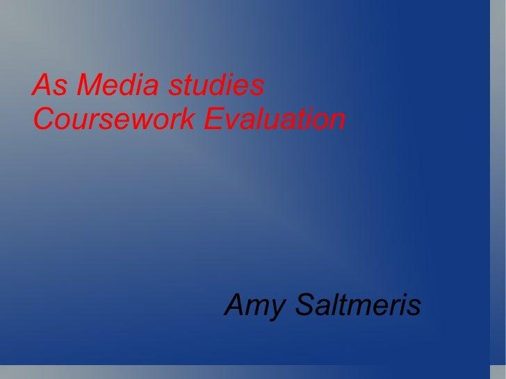 As Media studies Coursework Evaluation Amy Saltmeris