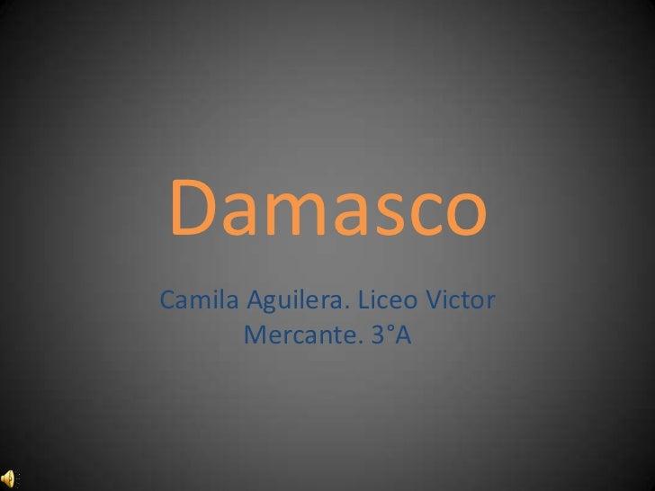 DamascoCamila Aguilera. Liceo Victor       Mercante. 3°A