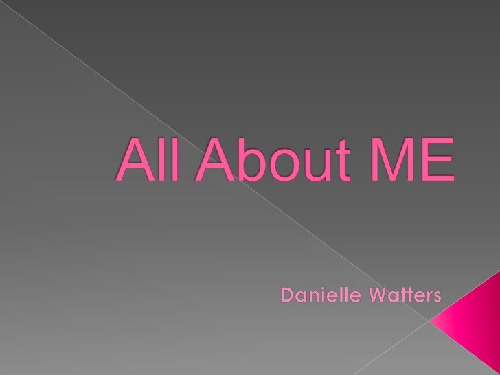 All About ME<br />Danielle Watters<br />