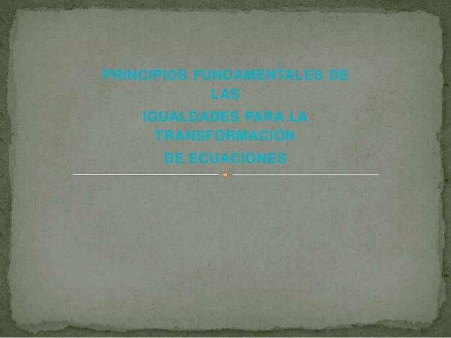 PRINCIPIOS FUNDAMENTALES DE LAS IGUALDADES PARA LA TRANSFORMACIÓN DE ECUACIONES