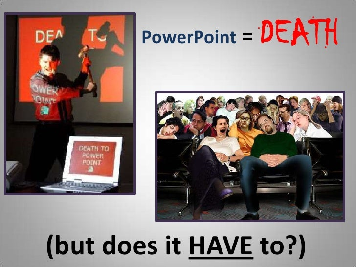 PowerPoint= DEATH<br />(but does it HAVE to?)<br />