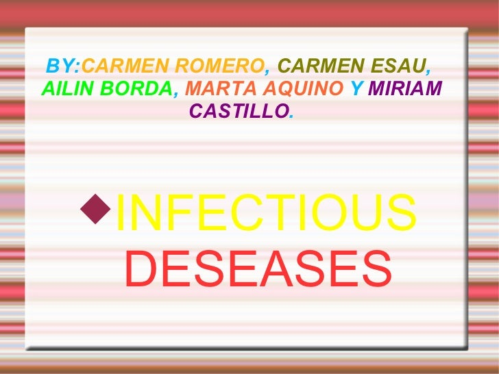 BY: CARMEN ROMERO ,  CARMEN ESAU ,  AILIN BORDA ,  MARTA AQUINO  Y  MIRIAM CASTILLO . <ul><li>INFECTIOUS   DESEASES </li><...